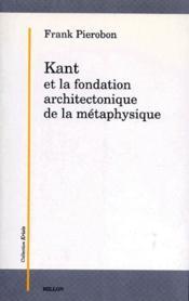 Kant et la fondation architectonique de la métaphysique - Couverture - Format classique
