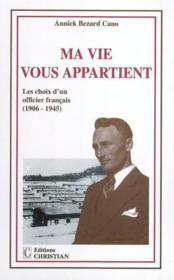 Ma vie vous appartient ; les choix d'un officier français ; 1906-1945 - Couverture - Format classique