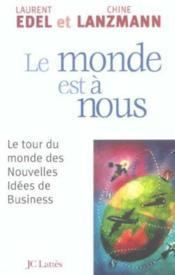 Le monde est a nous - le tour du monde des nouvelles idees de business - Couverture - Format classique
