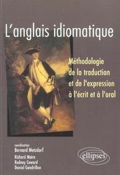 L'Anglais Idiomatique Methodologie De La Traduction Et De L'Expression A L'Ecrit Et A L'Oral - Intérieur - Format classique