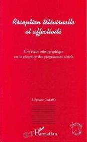 Reception télévisuelle et affectivité ; une étude ethnographique sur la réception des programmes sériels - Couverture - Format classique