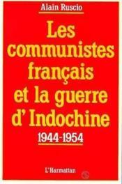 Les communistes français et la guerre d'Indochine ; 1944-1954 - Couverture - Format classique