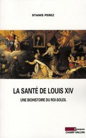 La santé de Louis XIV ; biohistoire du Roi Soleil - Intérieur - Format classique