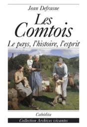Les Comtois, Le Pays, L'Histoire, L'Esprit - Couverture - Format classique