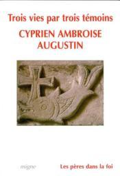 3 [trois] vies, cyprien, ambroise, augustin par temoins - Couverture - Format classique