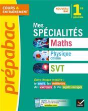 Prépabac cours & entraînement ; mes spécialités maths, physique-chimie, SVT ; 1re - Couverture - Format classique