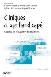 Cliniques du sujet handicapé ; actualité des pratiques et des recherches - Couverture - Format classique