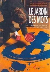 Le Jardin Des Mots ; Calligraphie Et Ecriture En Creation Contemporaine - Couverture - Format classique