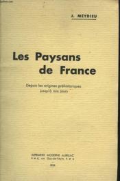Les Paysans De France. Depuis Les Origines Prehistoriques Jusqu'A Nos Jours. - Couverture - Format classique