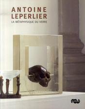 Antoine leperlier ; la métaphysique du verre - Intérieur - Format classique