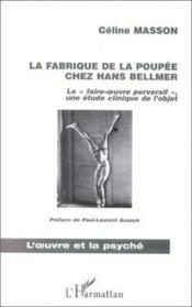La fabrique de la poupée chez Hans Bellmer ; « le faire-oeuvre perversif » ; une étude clinique de l'objet - Couverture - Format classique