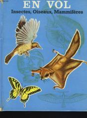En Vol. Insectes, Oiseaux, Mammiferes. - Couverture - Format classique