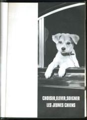Choisir, Elever,soigner Les Jeunes Chiens. - Couverture - Format classique