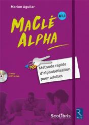 Maclé alpha ; manuel d'alphabétisation pour adultes ; A1.1 (édition 2017) - Couverture - Format classique