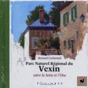 Parc naturel régional du Vexin ; entre la Seine et l'Oise - Couverture - Format classique