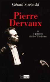 Pierre dervaux ou le paradoxe du chef d'orchestre - Couverture - Format classique