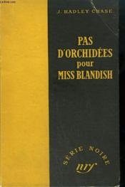Pas D'Orchidees Pour Miss Blandish. (No Orchids For Miss Blandish). Collection : Serie Noire Sans Jaquette N° 3 - Couverture - Format classique