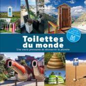 Toilettes du monde ; une envie pressante de découvrir la planète - Couverture - Format classique