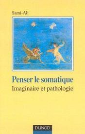 Penser le somatique ; imaginaire et pathologique - Intérieur - Format classique