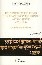 Les communautés juives de la france septentrionale au XIXè siècle (1791-1914) ; l'entrée dans la nation - Intérieur - Format classique