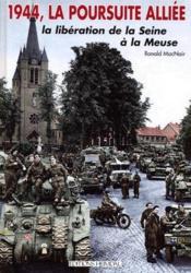 1944, la poursuite alliée ; la libération de la Seine à la Meuse - Couverture - Format classique
