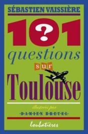 101 Questions Sur Toulouse - Couverture - Format classique