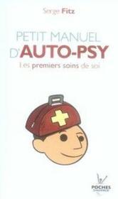 Petit manuel d'auto-psy ; les premiers soins de soi - Couverture - Format classique