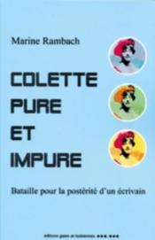 Colette Pure Et Impure ; Bataille Pour La Posterite D'Un Ecrivain - Couverture - Format classique