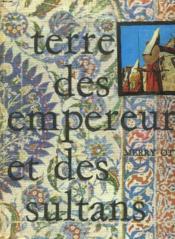 Terre Des Empereurs Et Des Sultans. Les Grands Siecles D'Asie Mineure. - Couverture - Format classique