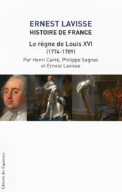Histoire de France Lavisse t.17 ; le règne de Louis XVI - Couverture - Format classique
