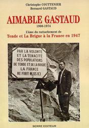 Aimable Gastaud ; 1900-1974 ; l'âme du rattachement de Tende et La Brigue à la France en 1947 - Couverture - Format classique