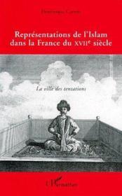 Représentations de l'Islam dans la France du XVIIe siècle ; la ville des tentations - Couverture - Format classique
