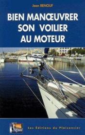 Bien manoeuvrer son voilier au moteur - Couverture - Format classique