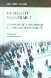 La société vulnérable ; criminalité, terrorisme et insécurité en europe - Couverture - Format classique