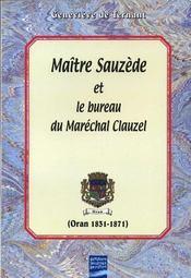 Maître Sauzède et le bureau du maréchal Clauzel (Oran 1831-1871) - Couverture - Format classique