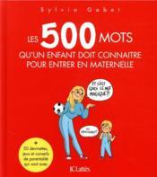 Les 500 mots qu'un enfant doit connaître pour entrer en maternelle - Couverture - Format classique