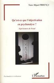 Qu'est ce que l'objectivation en psychanalyse? ; sept lectures de Freud - Intérieur - Format classique