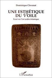 Une esthétique du voile ; essai sur l'art arabo-islamique - Intérieur - Format classique
