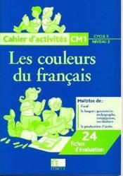 Les couleurs du français ; CM1 ; cycle 3/niveau 2 ; cahier d'activités - Couverture - Format classique