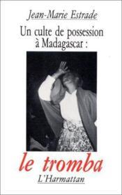 Le culte de possession à Madagascar : le tromba - Couverture - Format classique