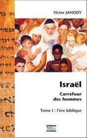 Israël, carrefour des hommes t.1 ; l'ère biblique - Couverture - Format classique