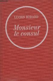 Monsieur Le Consul. - Couverture - Format classique