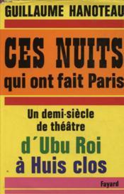 Ces Nuits Qui Ont Fait Paris : Un Demi Siecle De Theatre D Ubu Roi A Huis Clos - Couverture - Format classique