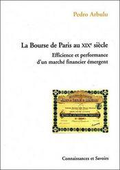 La bourse de paris au XIX siècle ; efficience et performance d'un marché financier émergent - Intérieur - Format classique