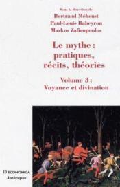 Le mythe : pratiques, récits, théories t.3 ; voyance et divination - Couverture - Format classique