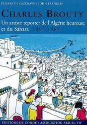 Charles Brouty , un artiste reporter de l'Algérie heureuse et su Sahara (1897-1984) - Intérieur - Format classique