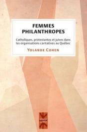 Femmes philanthropes ; catholiques, protestantes et juives dans les organisations caritatives au Québec - Couverture - Format classique