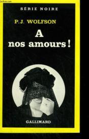 A Nos Amours ! ( Corps Perdu ). Collection : Serie Noire N° 73 - Couverture - Format classique
