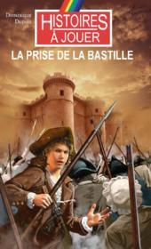 Histoires à Jouer - Les livres à remonter le temps T.21 ; la prise de la Bastille - Couverture - Format classique