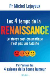 Les 4 temps de la renaissance ; le stress post-traumatique n'est pas une fatalité - Couverture - Format classique